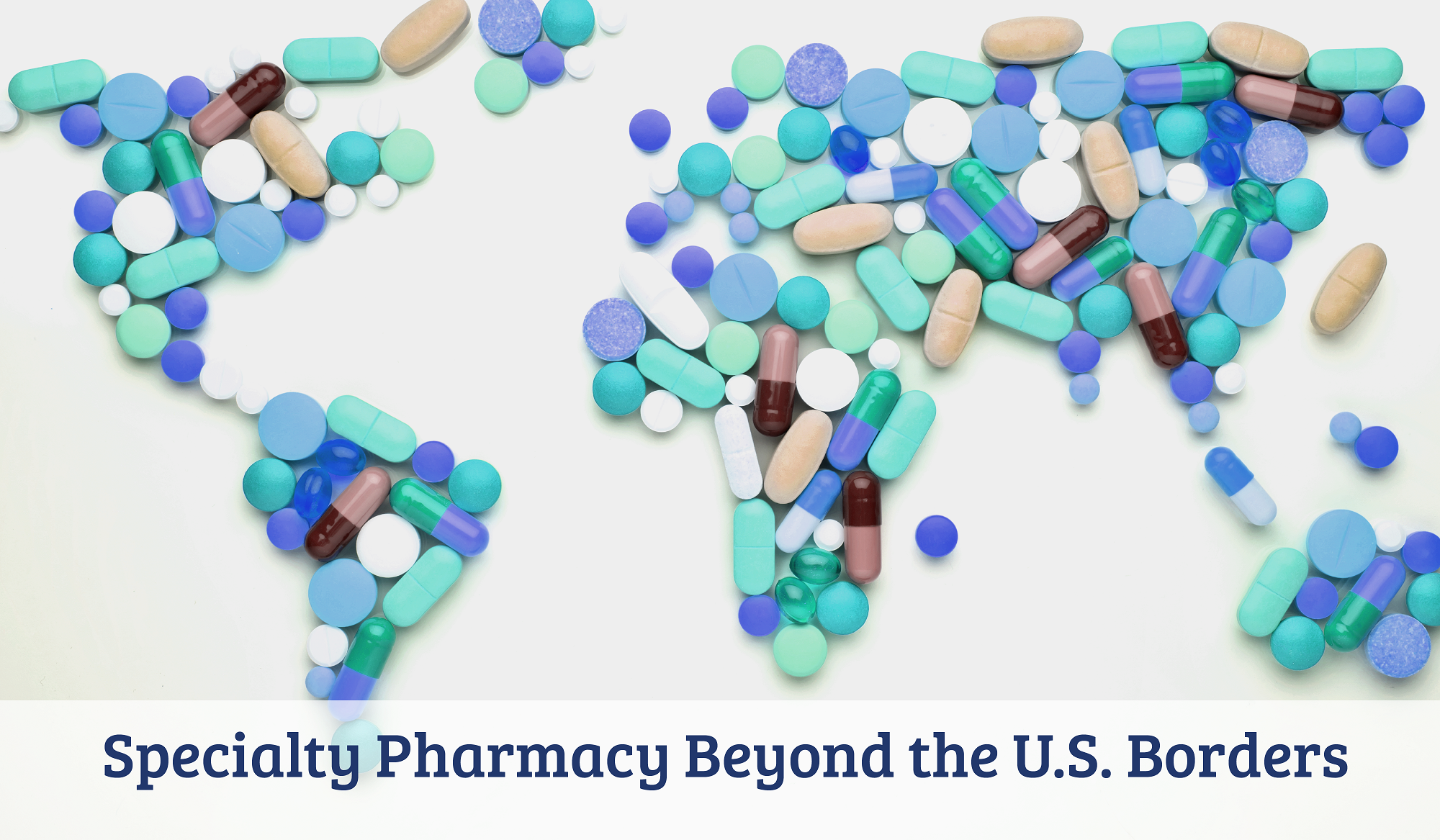 Specialty Pharmacy Beyond the U.S. Borders blog-01